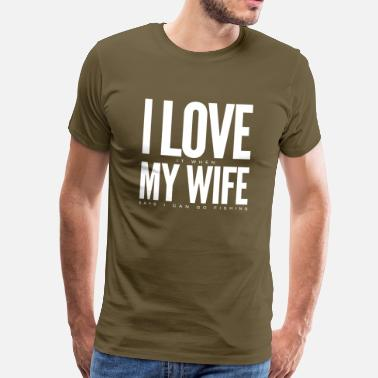 Funny Fishing: I Love it when my wife... - Men's Premium T-Shirt