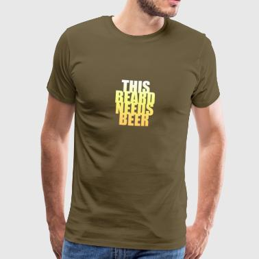 This beard needs beer - Men's Premium T-Shirt