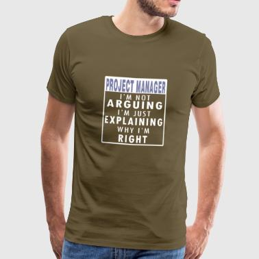 Project Manager Project Manager: I'm not arguing, I'm straight - Men's Premium T-Shirt