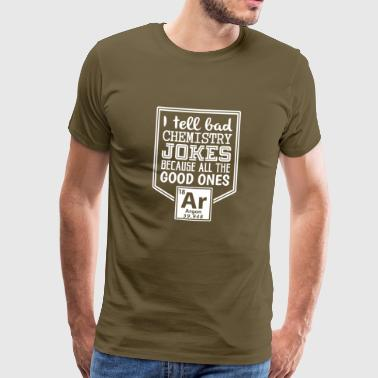 I Tell Bad Chemistry Jokes The Good Ones Argon Gif - Men's Premium T-Shirt