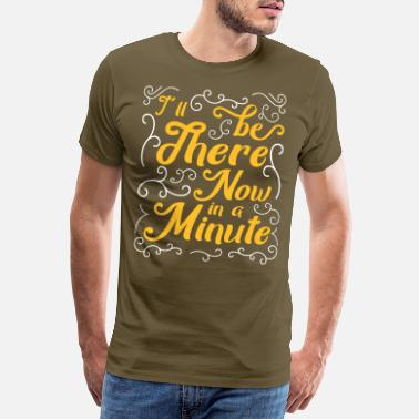 Wales I'll Be There Now In A Minute, South Wales Welsh - Men's Premium T-Shirt