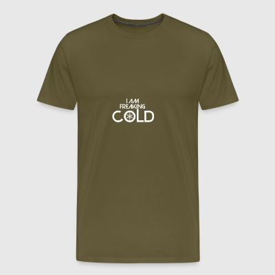 The thing is that I am freaking cold - Men's Premium T-Shirt