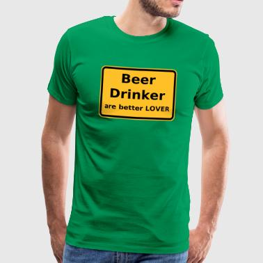 Beer Drinker are better Lover - Männer Premium T-Shirt