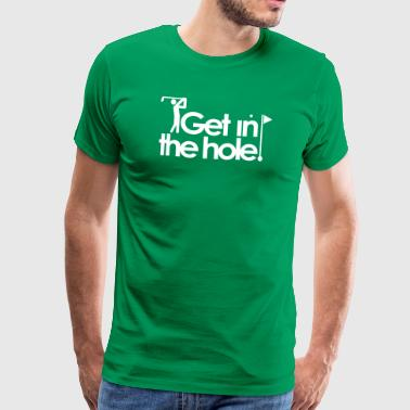 Golf Get in the hole - T-shirt Premium Homme