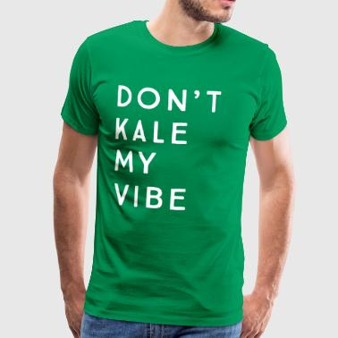 Don't kale my vibe - Men's Premium T-Shirt