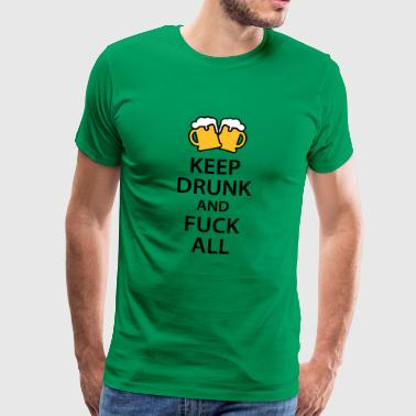 Keep drunk and fuck all - Männer Premium T-Shirt
