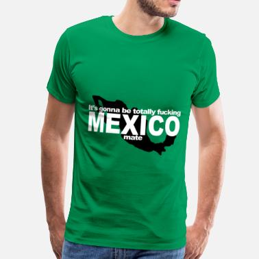 Fuck Mexico D.F.A. Designs - Totally Mexico - Men's Premium T-Shirt