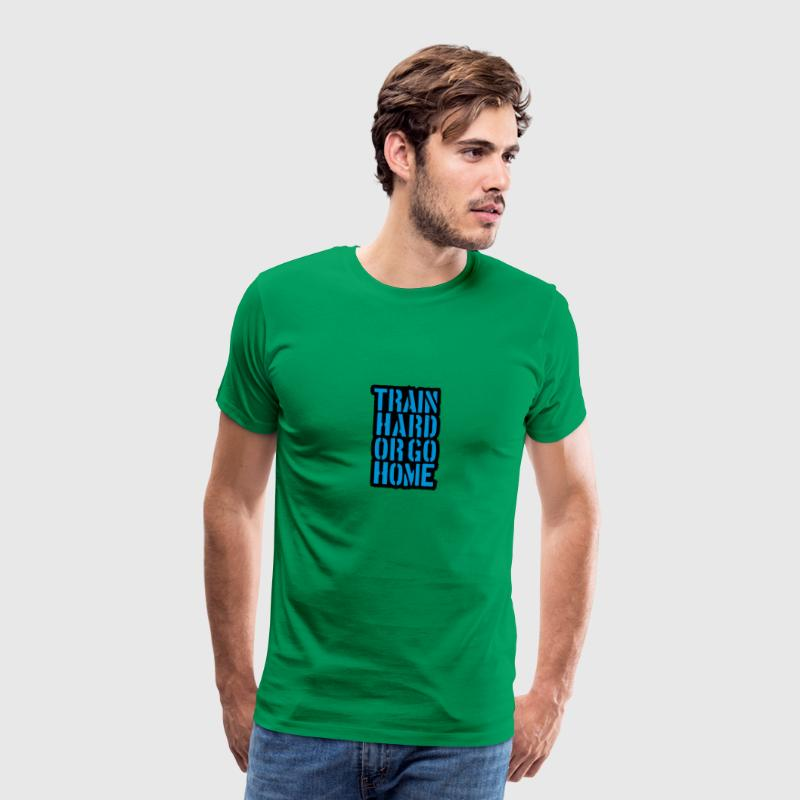 Train Hard Or Go Home Text Design - Camiseta premium hombre