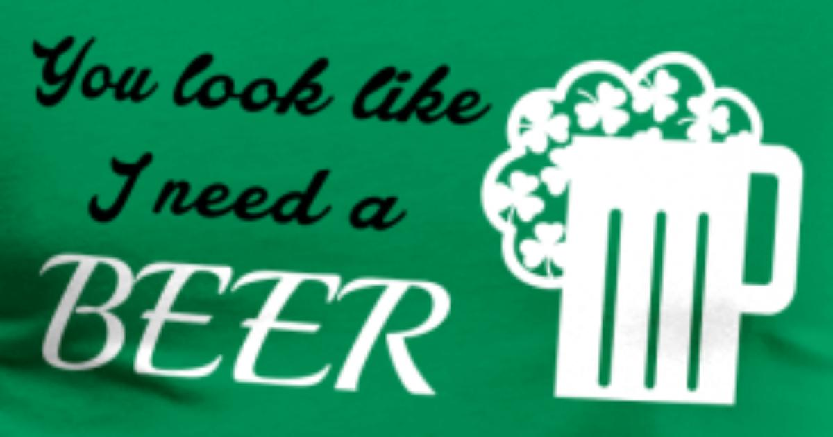 st patrick s day you look like i need a beer by nektarinchen