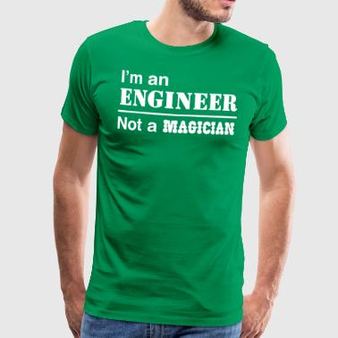 I'm an Engineer Not a Magician - Men's Premium T-Shirt
