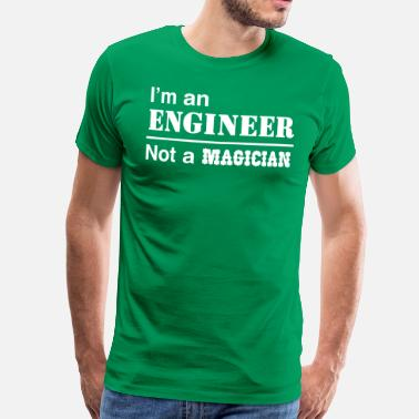 Funny Engineer I'm an Engineer Not a Magician - Men's Premium T-Shirt