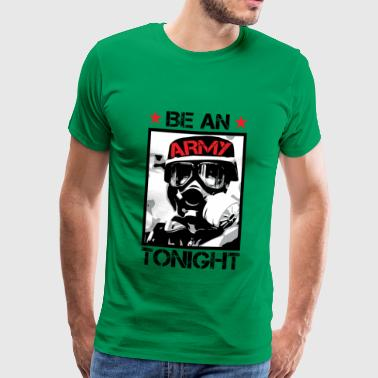 Veterans Day - Be an army soldier tonight - Männer Premium T-Shirt