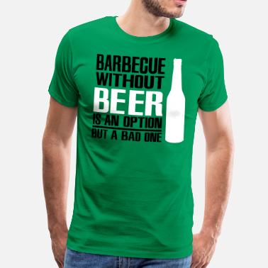 Beer Barbecue without beer is an option but a bad one - Camiseta premium hombre