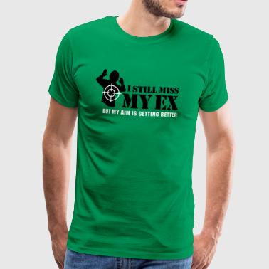 I still miss my ex, but my aim is getting better - Mannen Premium T-shirt
