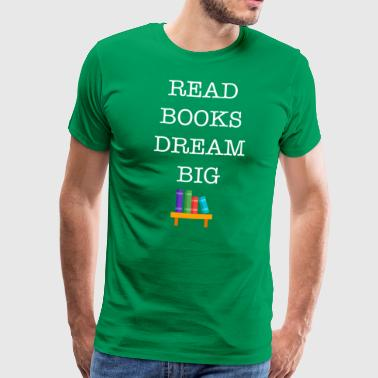 Read Books Dream Big - Men's Premium T-Shirt