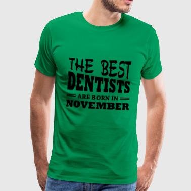 The best dentists are born in november - Men's Premium T-Shirt