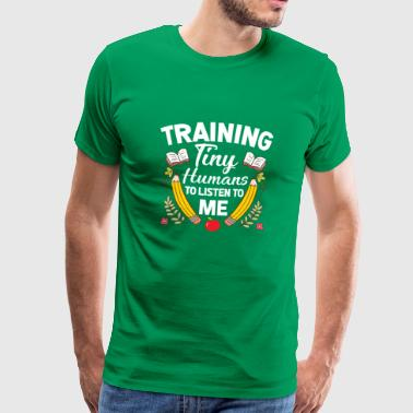 Training tiny humans to listen to me - teacher - Men's Premium T-Shirt