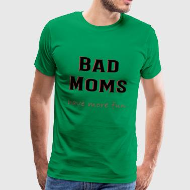 Bad Moms have more fun - Männer Premium T-Shirt