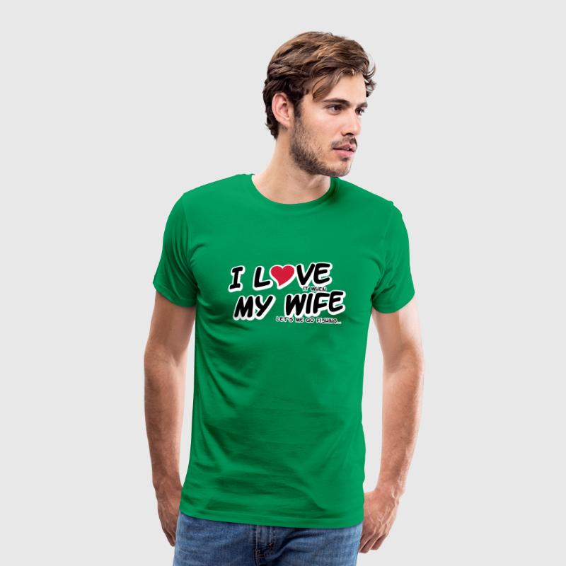I LOVE it when MY WIFE lets me go fishing - T-shirt Premium Homme