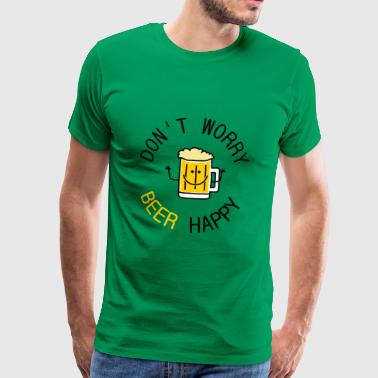 dont worry beer happy - Männer Premium T-Shirt