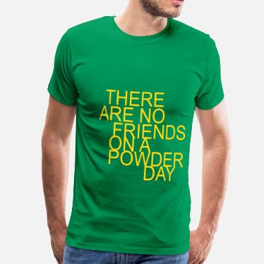 There-are-no-friends-on-a-powder-day There are no friends on a powder day - Men's Premium T-Shirt