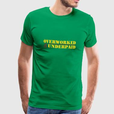 Underpaid Overworked & Underpaid - Men's Premium T-Shirt