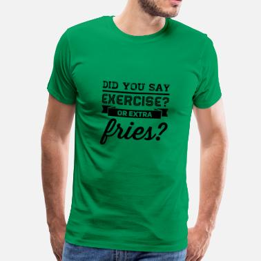 Friese Tekst exercise or extra fries - Mannen Premium T-shirt