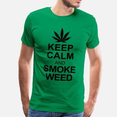 Keep Calm And Smoke Weed keep calm and smoke weed - Men's Premium T-Shirt