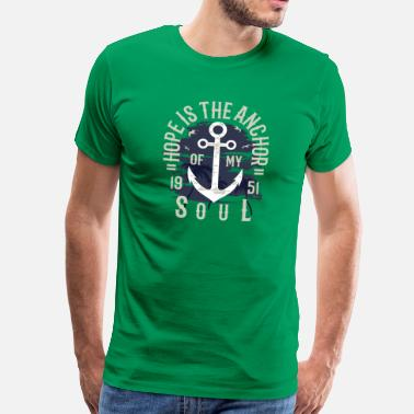 Anchor Hope Is The Anchor - Men's Premium T-Shirt