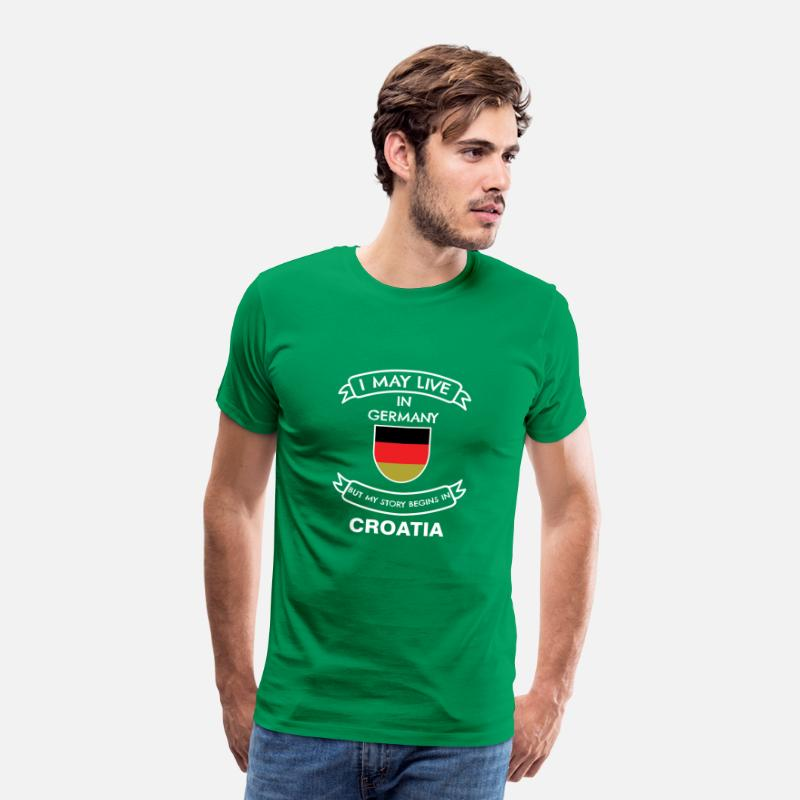 Croatia T-Shirts - I may live in Germany, but my story begins in ... - Men's Premium T-Shirt kelly green