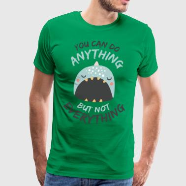 You Can Do Anything But Not Everything - Männer Premium T-Shirt