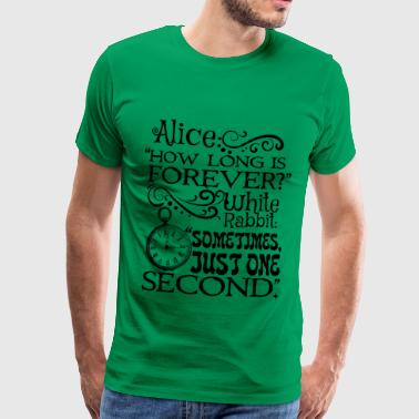 How long is forever? Alice in Wonderland quote - Men's Premium T-Shirt