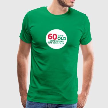 60 Is Not Old. Depressing, But Not Old! - Men's Premium T-Shirt