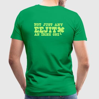 NOT JUST any EEJIT and Irish one! shamrock - Men's Premium T-Shirt