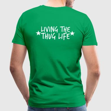 Thug Life living the THUG life  - Men's Premium T-Shirt