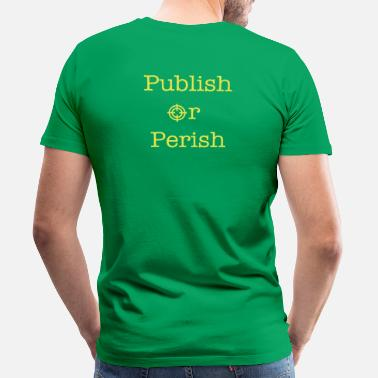 Publisher Publish Or Perish - Men's Premium T-Shirt