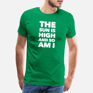 High Life The Sun is High And So Am I 2 - Männer Premium T-Shirt