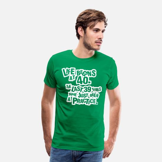 Birthday T-Shirts - Life begins at 40. The rest was just a practice - Men's Premium T-Shirt kelly green