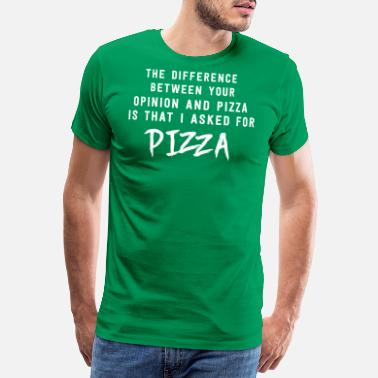 Funny Opinion and Pizza. I asked for pizza - Men's Premium T-Shirt
