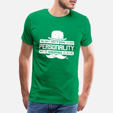 Masculinity you don't need a beard to have personality ..... - Men's Premium T-Shirt