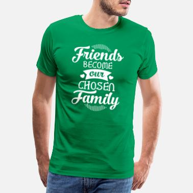 Group Friends Become Our Chosen Family - Men's Premium T-Shirt