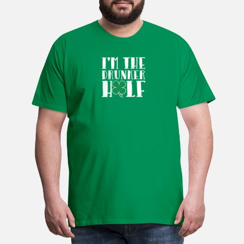 a0a38e9f0 St Patricks Day T-Shirts - I'm The Drunker Half Funny St. Do you want to  edit the design?