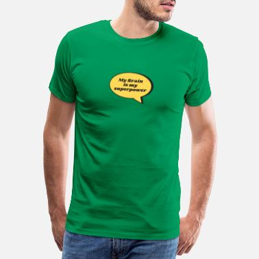 Tänkbubbla My Brain Is My Superpower Smart Peoples Gift - Premium T-shirt herr