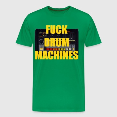 Fuck Drum Machines - Men's Premium T-Shirt