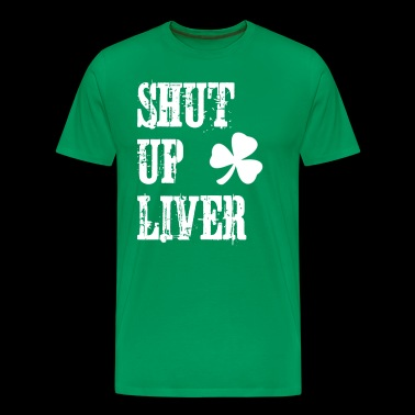 Fun St Patrick's Day Shirt - Shut Up Lever - Mannen Premium T-shirt