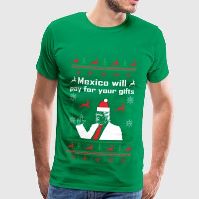 Mexico will pay for your gifts - Männer Premium T-Shirt