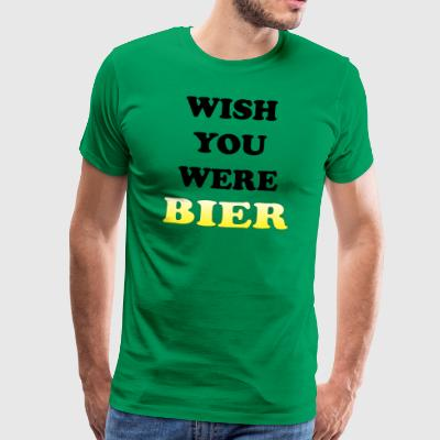 Wish you were Bier. - Männer Premium T-Shirt