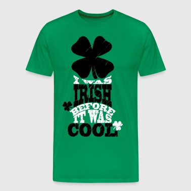 I was irish before it was cool - T-shirt Premium Homme