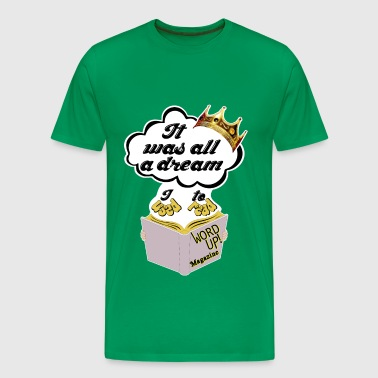It was all a Dream - Men's Premium T-Shirt