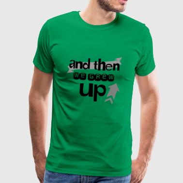 And then we grew up - Men's Premium T-Shirt